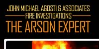 John Michael Agosti & Associates Fire Investigators: The Arson Expert